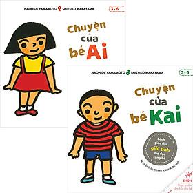 Combo 2 Cuốn : Chuyện Của Bé Ai  + Chuyện Của Bé Kai - Sách Giáo Dục Giới Tính Mẹ Đọc Cùng Bé (3-6)