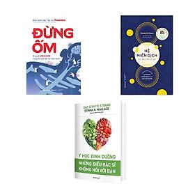 [Download sách] Combo Tủ Sách Dinh Dưỡng: Đừng Ốm + Hệ Miễn Dịch + Y Học Dinh Dưỡng