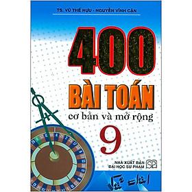 400 Bài Toán Cơ Bản Và Mở Rộng Lớp 9 ( Tái Bản)