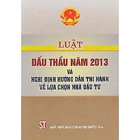 Sách Luật Đấu Thầu Năm 2013 Và Nghị Định Hướng Dẫn Thi Hành Về Lựa Chọn Nhà Đầu Tư  Năm 2015 - NXB Quốc Gia Sự Thật