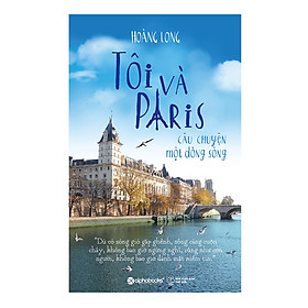Tôi Và Paris - Câu Chuyện Một Dòng Sông (Tái Bản)