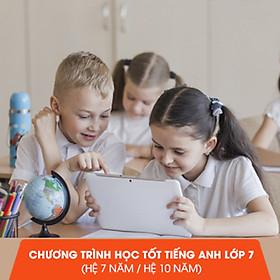 Học Tốt Tiếng Anh Lớp 7 (Hệ 7 Năm / Hệ 10 Năm) - Khóa Học Online