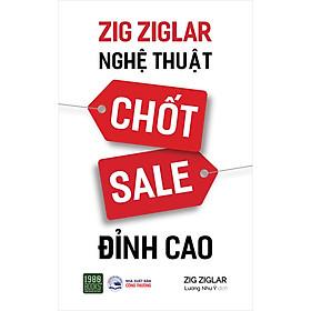 Zig Ziglar - Nghệ Thuật Chốt Sale Đỉnh Cao