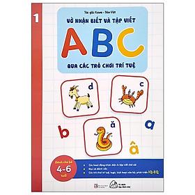 Vở Nhận Biết Và Tập Viết ABC Qua Các Trò Chơi Trí Tuệ – Tập 1 (2021)