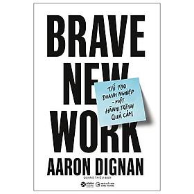 Sách - Tái Tạo Doanh Nghiệp - Một Hành Trình Quả Cảm - Brave New Work