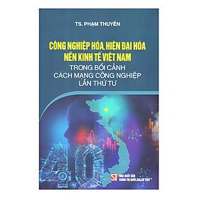Công Nghiệp Hóa, Hiện Đại Hóa Nền Kinh Tế Việt Nam Trong Bối Cảnh Cuộc Cách Mạng Công Nghiệp Lần Thứ Tư