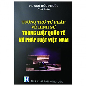 Tương Trợ Tư Pháp Về Hình Sự Trong Luật Quốc Tế Và Pháp Luật Việt Nam