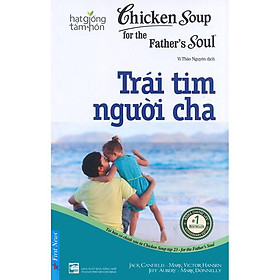 Sách - Chicken Soup For The Father's Soul 23 - Trái Tim Người Cha - First News