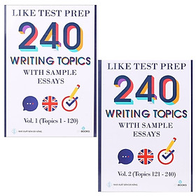 Combo Like Test Prep 240 Writing Topics With Sample Essays - Vol. 1 (Topics 1 - 120) Và Vol. 2 (Topics 121 - 240) (Bộ 2 Cuốn)