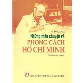 Sách Những Mẩu Chuyện Về Phong Cách Hồ Chí Minh - Xuất Bản Năm 2020 (NXB Chính Trị Quốc Gia Sự Thật)