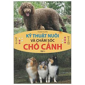 Kỹ Thuật Nuôi Và Chăm Sóc Chó Cảnh - Tập 1