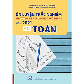 Combo 03 cuốn Ôn Luyện Trắc Nghiệm Thi Tốt Nghiệp THPT Năm 2021 Môn Toán, Hóa học, Tiếng Anh