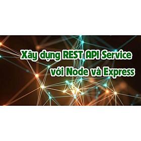 Khóa học CNTT - Xây dựng REST API Service với Node và Express UNICA.VN