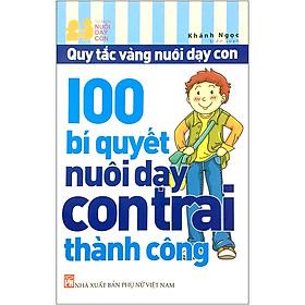 100 Bí Quyết Nuôi Dạy Con Trai Thành Công (Tái Bản 2020)