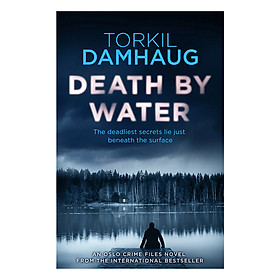 Oslo Crime Files 2 - Death By Water: An Atmospheric, Intense Thriller You Won'T Forget