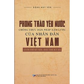 Phong Trào Yêu Nước Chống Thực Dân Pháp Xâm Lược Của Nhân Dân Việt Nam Cuối Thế Kỷ XIX - Đầu Thế Kỷ XX