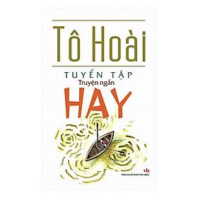 Tô Hoài - Tuyển Tập Truyện Ngắn Hay