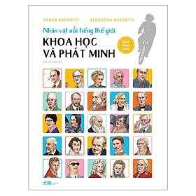 Cuốn sách khiến bạn cảm phục những tấm gương xuất sắc của nhân loại: Nhân vật nổi tiếng thế giới - Khoa học và phát minh