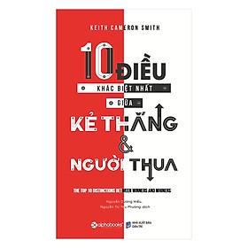 10 Điều Khác Biệt Nhất Giữa Kẻ Thắng Và Người Thua (Tái Bản) (Tặng Notebook Tự Thiết Kế)