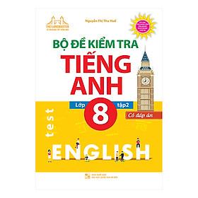 Bộ Đề Kiểm Tra Tiếng Anh Lớp 8 - Tập 2 (Có Đáp Án)