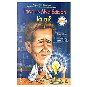 Bộ Sách Chân Dung Những Người Làm Thay Đổi Thế Giới – Thomas Alva Edison Là Ai? (Tái Bản 2018)