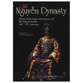 The Nguyễn Dynasty - Chuyện Kể Về Các Vị Chúa Và Vua Họ Nguyễn (TK 16-20)