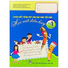 Luyện Viết Tiếng Việt Cho Học Sinh Tiểu Học - Học Viết Điều Hay - Lớp 4 (Tập 2) - Tái Bản 2019