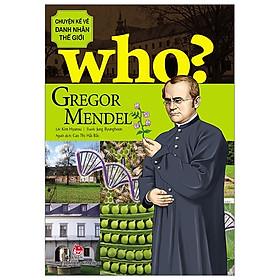Chuyện Kể Về Danh Nhân Thế Giới - Gregor Mendel (Tái Bản 2019)