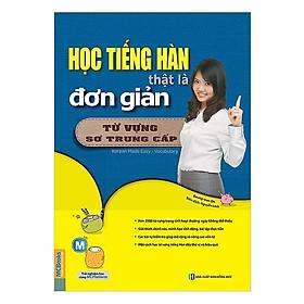 Học Tiếng Hàn Thật Là Đơn Giản - Từ Vựng Sơ Trung Cấp (Tặng kèm Bookmark PL)