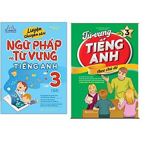 Combo Từ Vựng Tiếng Anh Theo Chủ Đề Lớp 3+Luyện Chuyên Sâu Ngữ Pháp Và Từ Vựng Tiếng Anh Lớp 3 - Tập 1