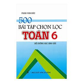 500 Bài Tập Chọn Lọc Toán 6