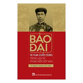 Bảo Đại, Vị Vua Cuối Cùng Trong Lịch Sử Phong Kiến Việt Nam