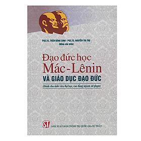 [Download Sách] Đạo Đức Học Mác - Lênin Và Giáo Dục Đạo Đức (Dành Cho Sinh Viên Đại Học, Cao Đẳng Ngành Sư Phạm)