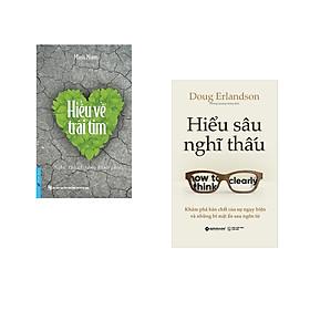 Combo 2 cuốn sách: Hiểu Về Trái Tim + Hiểu Sâu Nghĩ Thấu