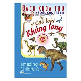Bách Khoa Thư Kỳ Diệu Cho Trẻ Em - Các Loài Khủng Long (Tái Bản)