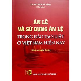 Án Lệ và sử dụng Án Lệ trong đào tạo luật ở Việt Nam hiện nay