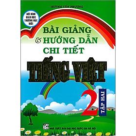 Bài Giảng & Hướng Dẫn Chi Tiết Tiếng Việt 2 Tập 2 (Tái Bản 2020)
