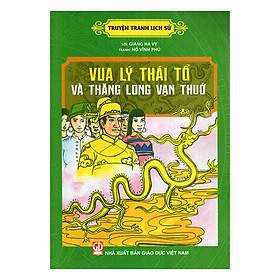 Truyện Tranh Lịch Sử - Lý Thái Tổ Và Thăng Long Vạn Thuở