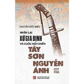 Nhìn Lại Xứ Gia Định Và Cuộc Nội Chiến Tây Sơn Nguyễn Ánh (1777-1789)