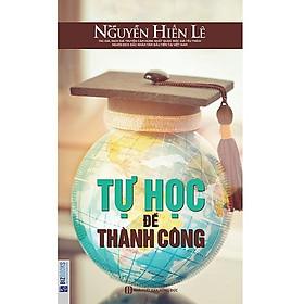 Tự Học Để Thành Công (Tặng E-Book Bộ 10 Cuốn Sách Hay Về Kỹ Năng, Đời Sống, Kinh Tế Và Gia Đình - Tại App MCbooks)