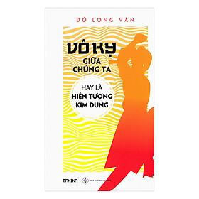[Download sách] Vô Kỵ Giữa Đời Chúng Ta Hay Hiện Tượng Kim Dung
