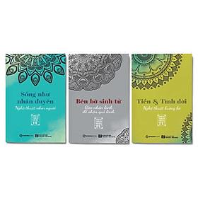 Combo 3 cuốn Sống như nhân duyên: Sống Như Nhân Duyên - Nghệ Thuật Nhìn Người + Tiền Và Tình Đời - Nghệ Thuật Buông Bỏ + Bên Bờ Sinh Tử - Gieo Nhân Lành Để Nhận Quả Lành