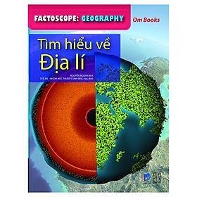 Factoscope: Geography - Tìm Hiểu Về Địa Lí (Tranh Màu)