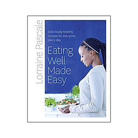 Eating Well Made Easy : Deliciously Healthy Recipes for Everyone, Every Day