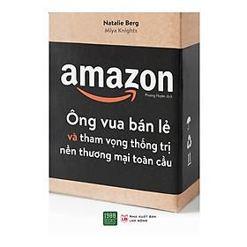 Câu Chuyện Vể Sự Trỗi Dậy Của Amazone Và Tác Động Mạnh Mẽ Của Nó Lên Thế Giới Bán Lẻ: Amazon  - Ông Vua Bán Lẻ Và Tham Vọng Thống Trị Nền Thương Mại Toàn Cầu