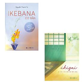 Bộ 2 cuốn sách về văn hóa Nhật Bản đặc sắc: Ikebana Cơ Bản Nghệ Thuật Cắm Hoa Của Người Nhật - Ikigai Đi Tìm Lý Do Thức Dậy Mỗi Sáng