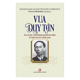 Vua Duy Tân Và Cuộc Vận Động Khởi Nghĩa Ở Trung Kỳ Năm 1916