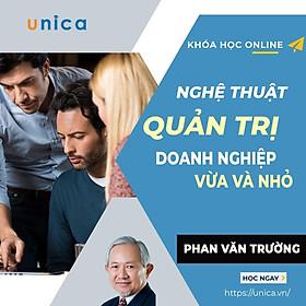 Khóa học KINH DOANH - Nghệ thuật quản trị doanh nghiệp vừa và nhỏ-  GS Phan Văn Trường UNICA.VN
