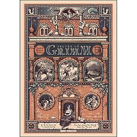 Truyện Cổ Grimm (Ấn Bản Đầy Đủ Nhất Kèm 184 Minh Hoạ Của Philipp Grot Johann Và Robert Leinweber)