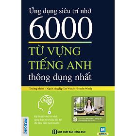 Ứng Dụng Siêu Trí Nhớ - 6000 Từ Vựng Tiếng Anh Thông Dụng Nhất (Tặng Thẻ Flashcard Động Từ Bất Quy Tắc Trong Tiếng Anh) (Học Kèm App: MCBooks Application)